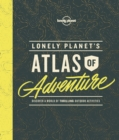 Image for Lonely Planet's  atlas of adventure  : discover a world of thrilling outdoor activities