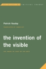 Image for The invention of the visible  : the image in light of the arts