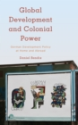 Image for Global Development and Colonial Power : German Development Policy at Home and Abroad
