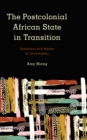 Image for The postcolonial African state in transition  : stateness and modes of sovereignty