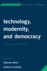 Image for Technology, Modernity, and Democracy : Essays by Andrew Feenberg
