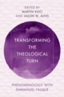 Image for Transforming the Theological Turn : Phenomenology with Emmanuel Falque