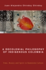 Image for A decolonial philosophy of indigenous Colombia  : time, beauty, and spirit in Kamèentésâa culture