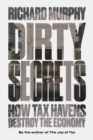 Image for Dirty secrets  : how tax havens destroy the economy