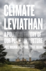 Image for Climate leviathan  : a political theory of our planetary future