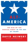 Image for Alt-America  : the rise of the radical Right in the age of Trump