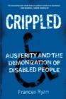 Image for Crippled  : austerity and the demonization of disabled people