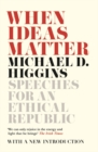 Image for When ideas matter  : speeches for an ethical republic