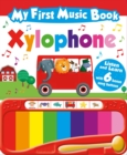 Image for My First Music Book: Xylophone (Sound Book) : With 6 of the best-loved children's songs to learn