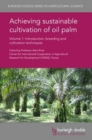 Image for Achieving sustainable cultivation of oil palm  : introduction, breeding and cultivation techniquesVolume 1
