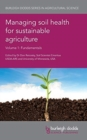 Image for Managing soil health for sustainable agricultureVolume 1,: Fundamentals
