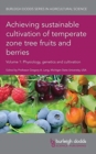 Image for Achieving sustainable cultivation of temperate zone tree fruits and berriesVolume 1,: Physiology, genetics and cultivation