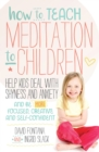 Image for How to teach meditation to children  : help kids deal with shyness and anxiety and be more focused, creative and self-confident