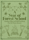 Image for A Year of Forest School : Outdoor Play and Skill-building Fun for Every Season