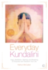 Image for Everyday Kundalini : Yoga, Meditation, Mantras and Breathing to Empower and Transform Your Life