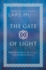 Image for The Gate of Light : Healing Practices to Connect You to Source Energy