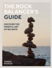 Image for The rock balancer's guide  : discover the mindful art of balance