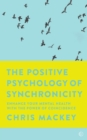 Image for The positive psychology of synchronicity  : enhance your mental health with the power of coincidence
