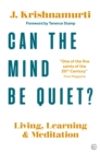 Image for Can the mind be quiet?  : living, learning and meditation