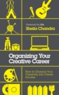 Image for Organizing your creative career  : how to channel your creativity into career success