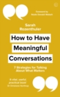 Image for How to have meaningful conversations  : 7 strategies for talking about what matters