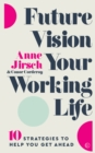 Image for Future Vision Your Working Life : 10 Strategies to Help You Get Ahead