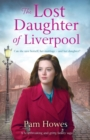 Image for The Lost Daughter of Liverpool : A Heartbreaking and Gritty Family Saga