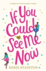 Image for If You Could See Me Now : A laugh out loud romantic comedy