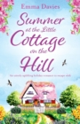 Image for Summer at the Little Cottage on the Hill : An Utterly Uplifting Holiday Romance to Escape with