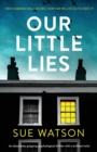 Image for Our Little Lies : An absolutely gripping psychological thriller with a brilliant twist