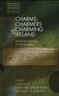 Image for Charms, charmers and charming in Ireland  : from the medieval to the modern
