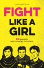 Image for Fight like a girl  : 50 feminists who changed the world