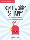 Image for Don't worry, be happy  : a child's guide to overcoming anxiety