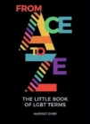 Image for From ace to Ze  : the little book of LGBT+ terms