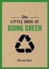 Image for The little book of going green  : ways to make the world a better place
