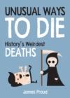 Image for Unusual ways to die: history's weirdest deaths