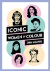 Image for Iconic women of colour  : the amazing true stories behind inspirational women of colour