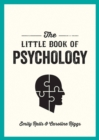 Image for The little book of psychology  : an introduction to the key psychologists and theories you need to know