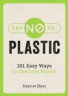 Image for Say no to plastic  : 101 easy ways to use less plastic