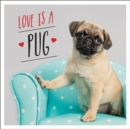 Image for Love is a pug: a pugtastic celebration of the world's cutest dogs