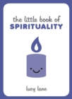 Image for The little book of spirituality: tips, techniques and quotes to help you find inner peace