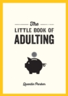 Image for The little book of adulting: your guide to living like a real grown-up