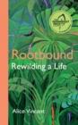 Image for Rootbound  : rewilding a life