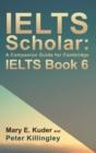 Image for IELTS Scholar: A Companion Guide for Cambridge IELTS Book 6