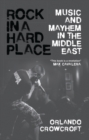 Image for Rock in a hard place  : music and mayhem in the Middle East