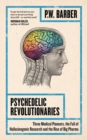 Image for Psychedelic revolutionaries: three medical pioneers, the fall of hallucinogenic research and the rise of Big Pharma