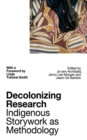 Image for Decolonizing research  : indigenous storywork as methodology