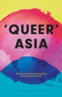 Image for 'Queer' Asia  : decolonising and reimagining sexuality and gender
