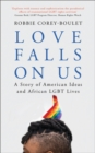 Image for Love falls on us  : a story of American ideas and African LGBT lives