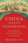 Image for China and her neighbours  : Asian diplomacy from ancient history to the present